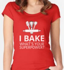 I Bake What's Your Superpower? Women's Fitted Scoop T-Shirt