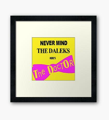 Never Mind the Daleks! Framed Print