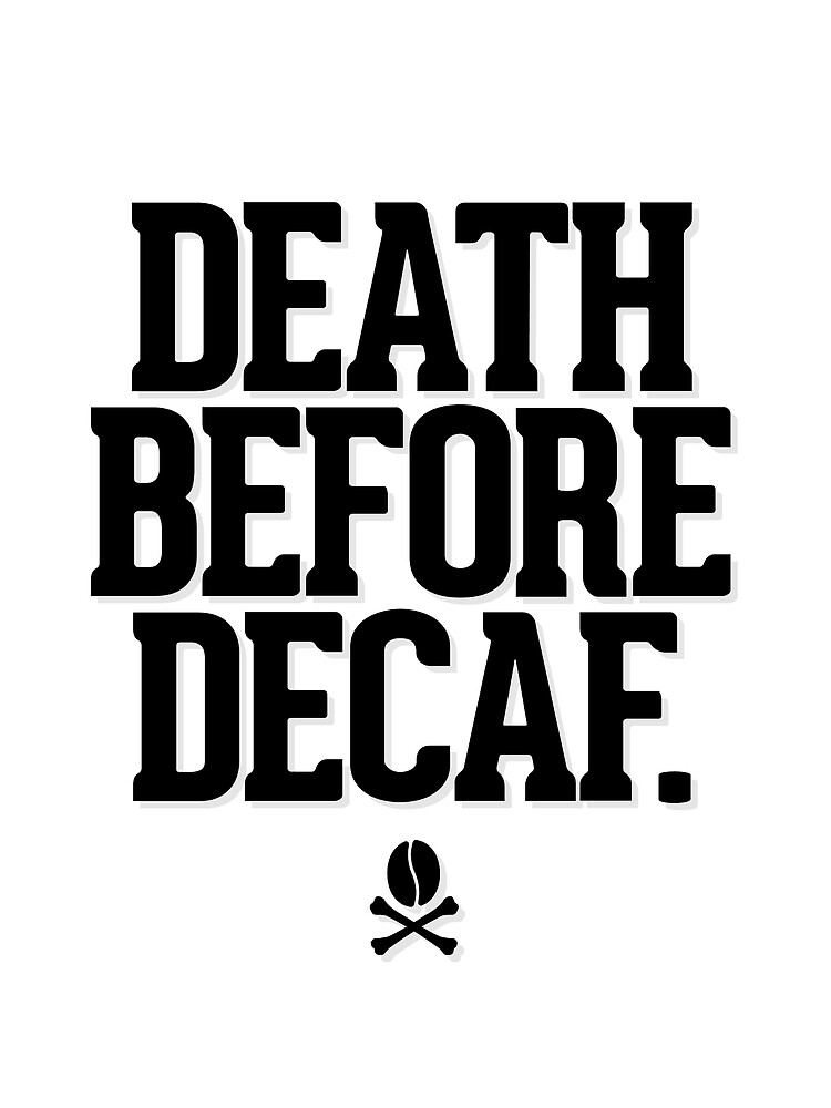 Death Before Decaf by HHCreations