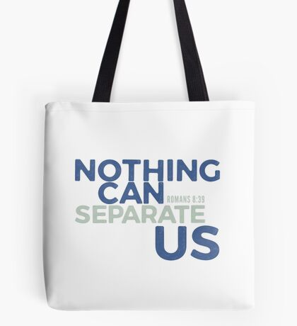 Nothing can separate us - Romans 8:39 Tote Bag