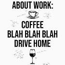 Ein Gedicht über die Arbeit: Coffee Blah Blah Blah Drive Home Wine von SxedioStudio