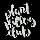 Plant Killers Club - Black & White by zephyrra