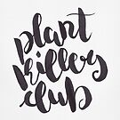 Copy of Plant Killers Club - Black & White by zephyrra
