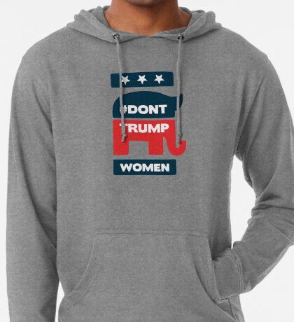DONT TRUMP WOMEN - The GOP Elephant Lightweight Hoodie
