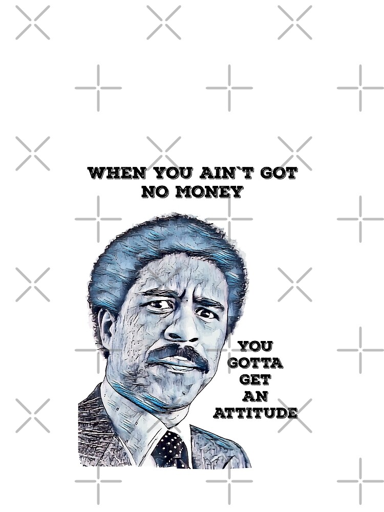 You gotta get an attitude / Richard Pryor Quote by Naumovski