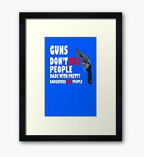 Guns dont kill dads with daughters dark geek funny nerd Framed Print