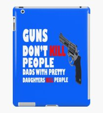 Guns dont kill dads with daughters dark geek funny nerd iPad Case/Skin