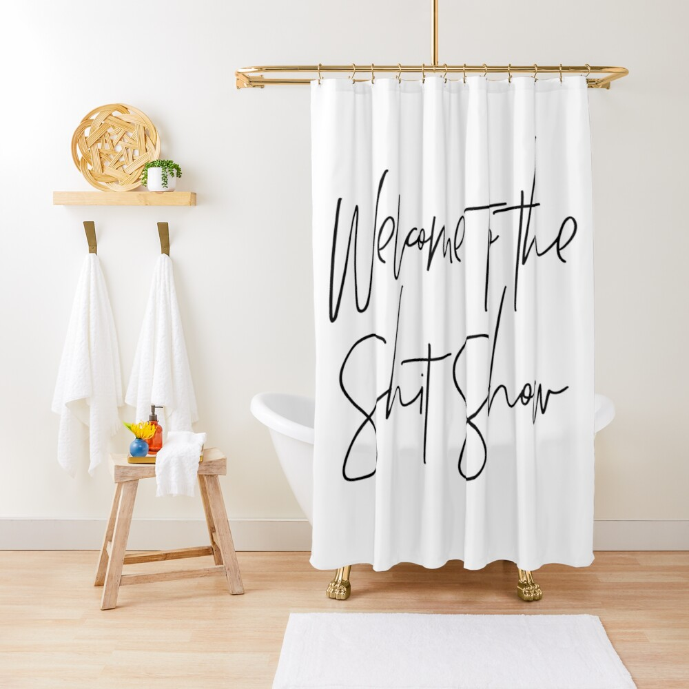 Welcome to the Shit Show Shower Curtain