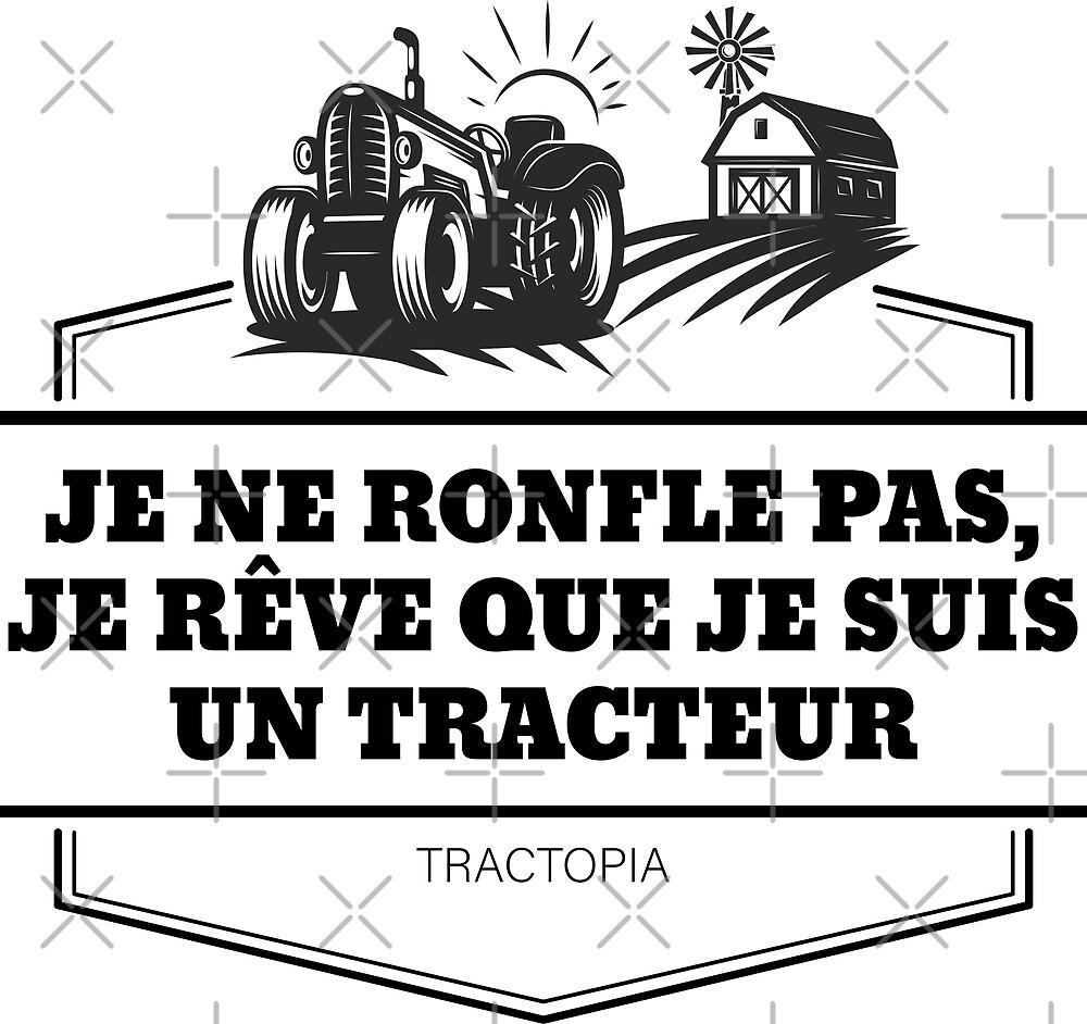 « Je ne ronfle pas, je rêve que je suis un tracteur » par tractopia
