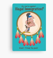 Against Illegal Immigration? Great!  I'll help YOU pack! Canvas Print