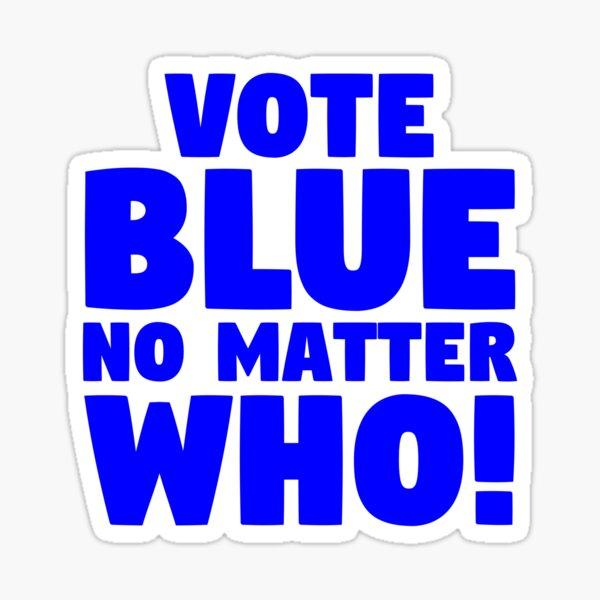 Vote Blue, No Matter Who! Sticker