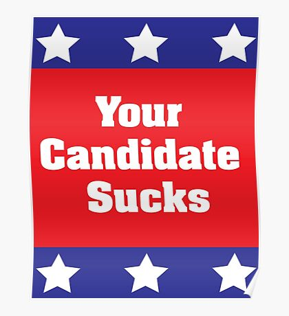 Your Candidate Sucks Poster