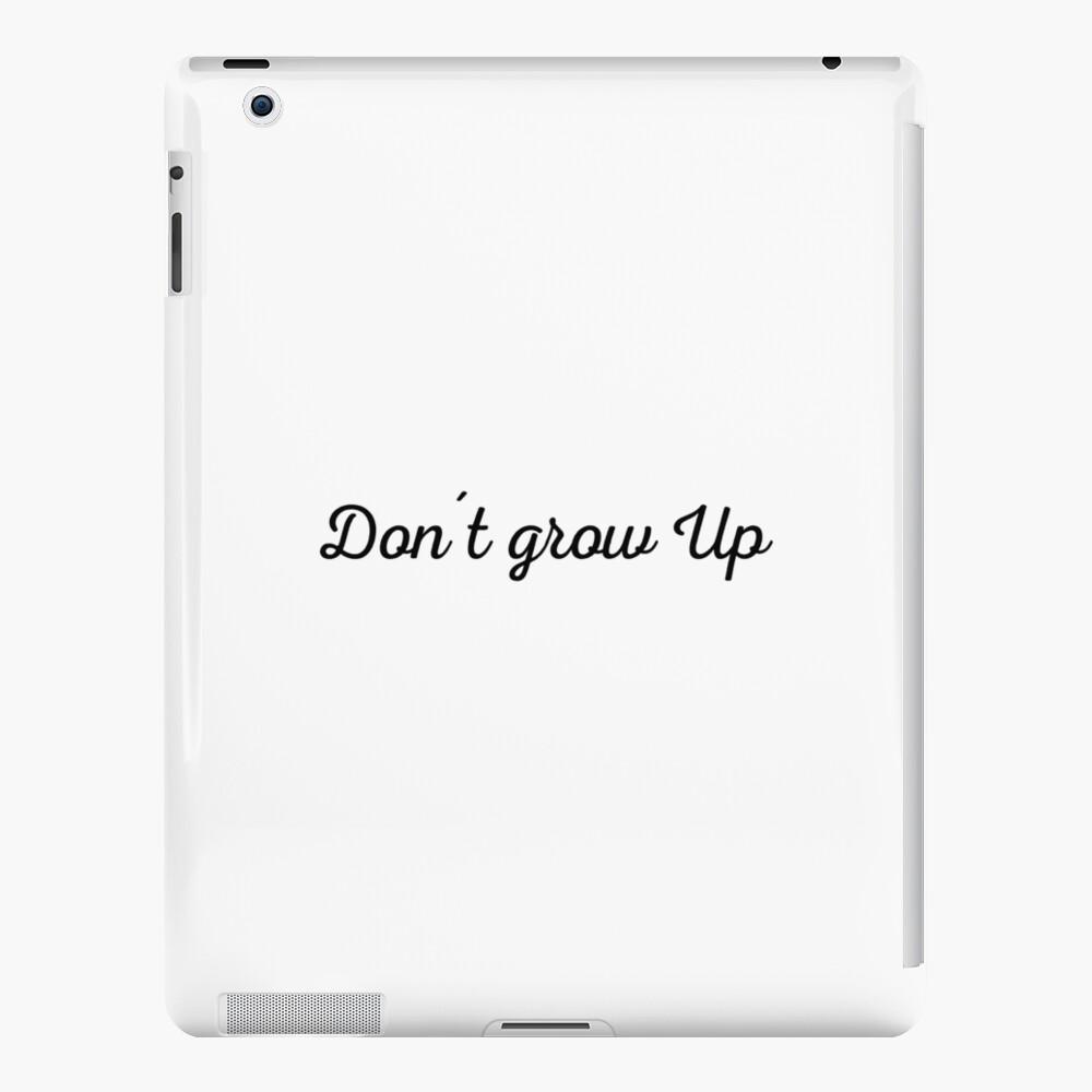 Dont grow up | Lustiges Geburtstagsgeschenk iPad-Hülle & Skin