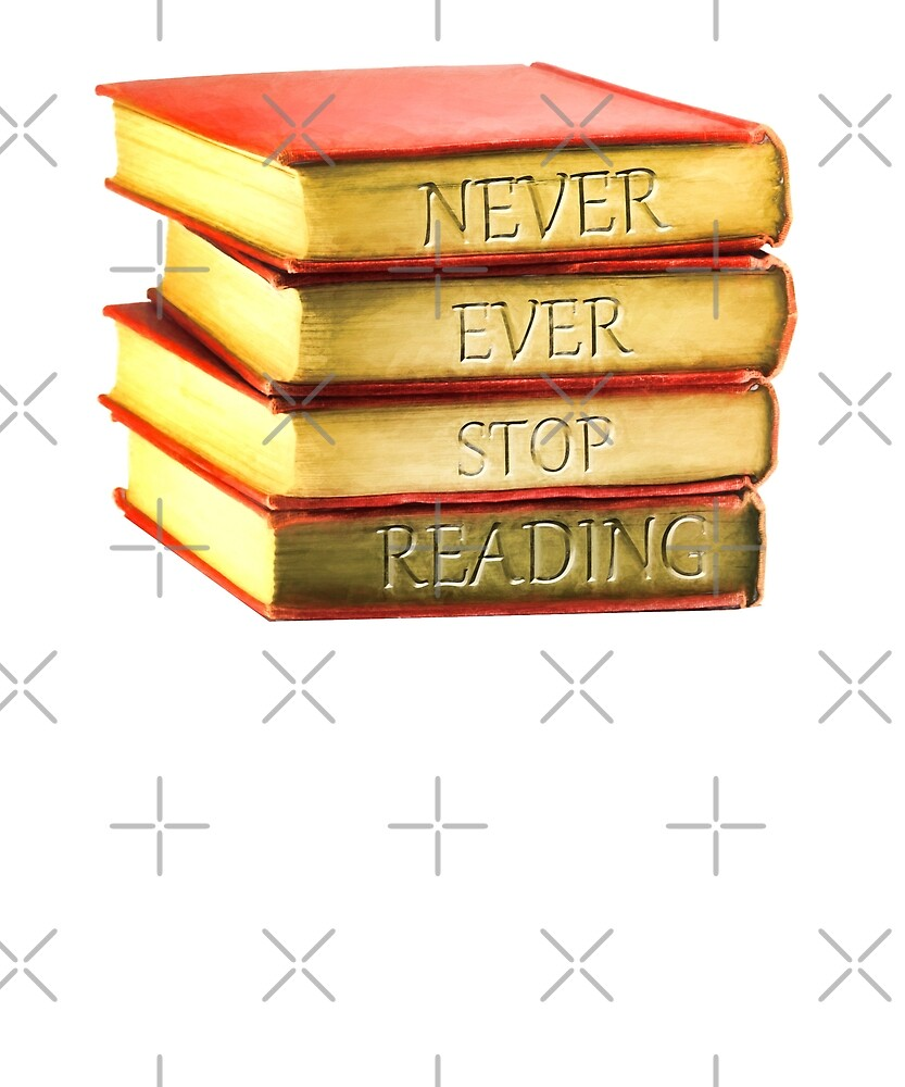 Never Ever Stop Reading by Energetic-Mind