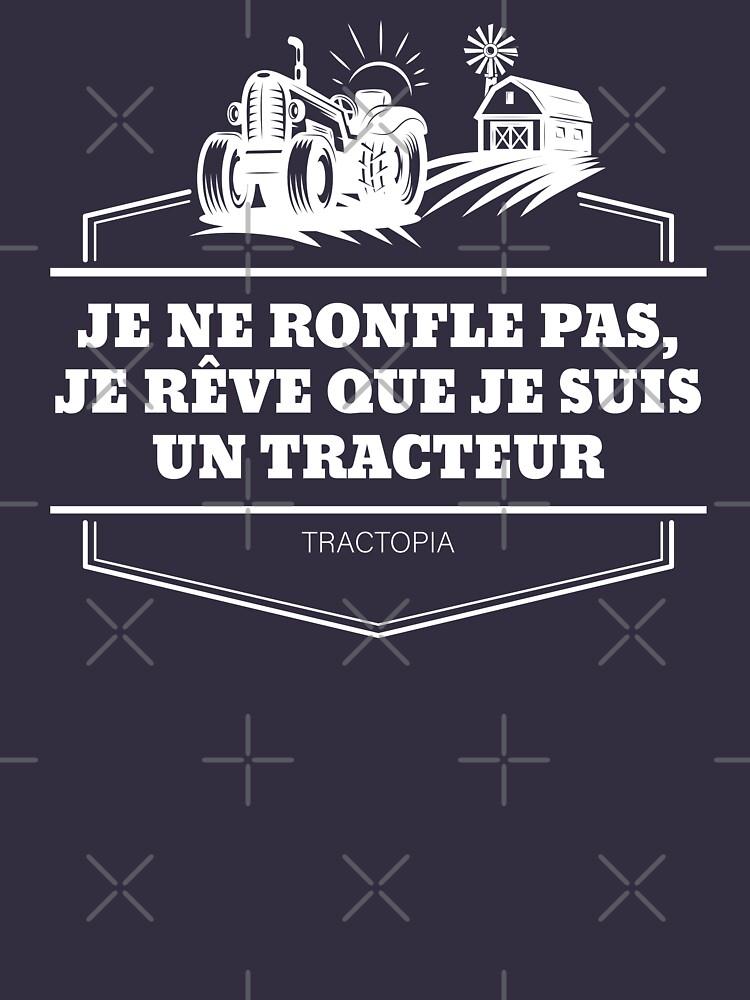 «Je ne ronfle pas, je rêve que je suis un tracteur» par tractopia
