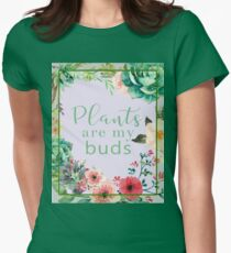 Plants are my buds Fitted T-Shirt