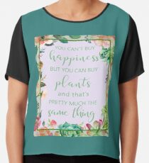You Can't Buy Happiness But You Can Buy Plants Chiffon Top