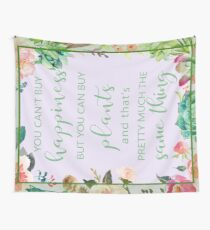 You Can't Buy Happiness But You Can Buy Plants Wall Tapestry