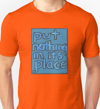Put Nothing in Its Place - Brianna Keeper Painting T-Shirt