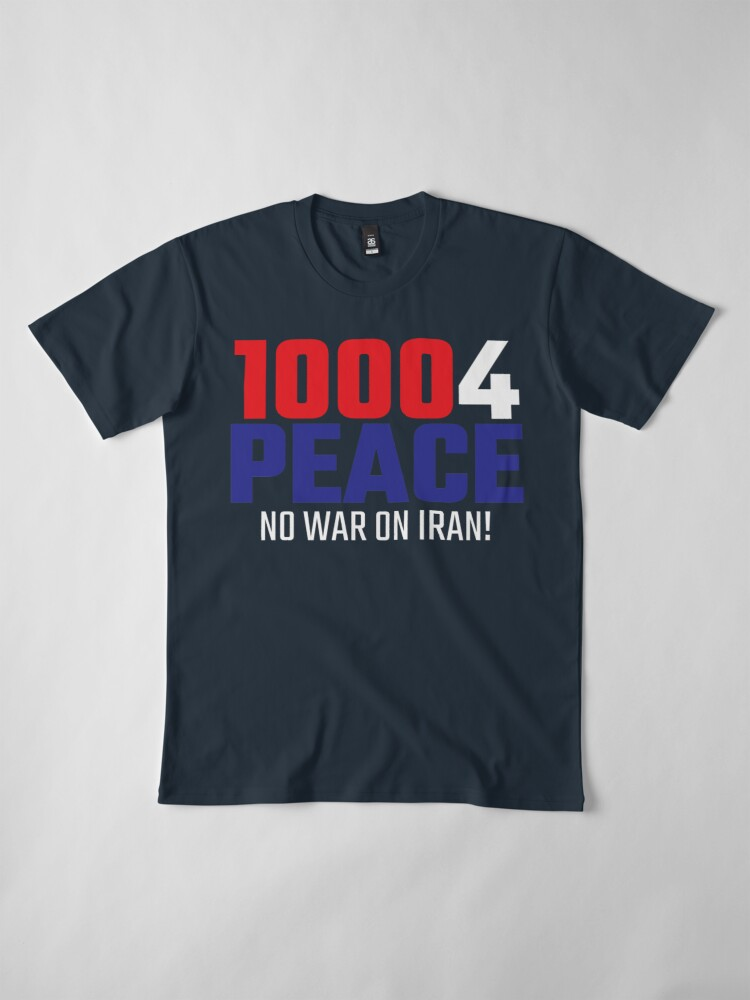 Alternate view of 10004 (for) PEACE - No War on Iran! Premium T-Shirt