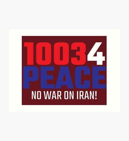 10034 (for) PEACE - No War on Iran! Art Print