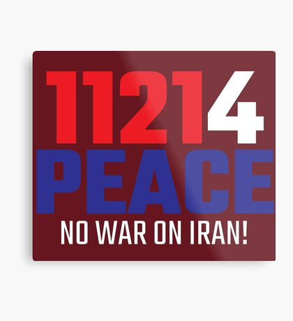 11214 (for) PEACE - No War on Iran! Metal Print