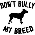 don't bully my breed - pitbull tee, pitbull t shirt, pitbull shirt, pitbull sticker, pitbull lover, pitbull gift, pitbulls, pitbull shirt by PetFriendly