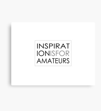 Inspiration Is For Amateurs Motivation Slogan Canvas Print