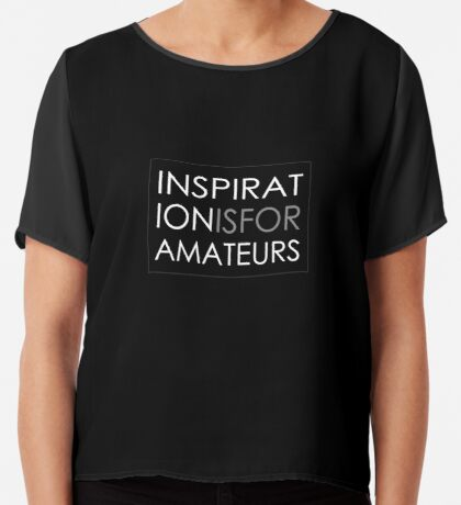 Inspiration Is For Amateurs Motivation Slogan (Dark Theme) Chiffon Top