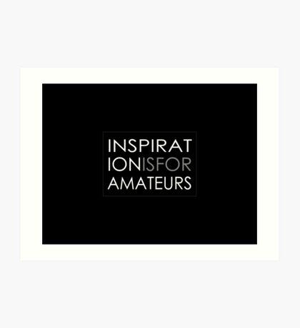 Inspiration Is For Amateurs Motivation Slogan (Dark Theme) Art Print