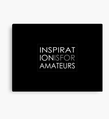 Inspiration Is For Amateurs Motivation Slogan (Dark Theme) Canvas Print