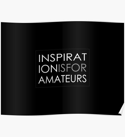 Inspiration Is For Amateurs Motivation Slogan (Dark Theme) Poster