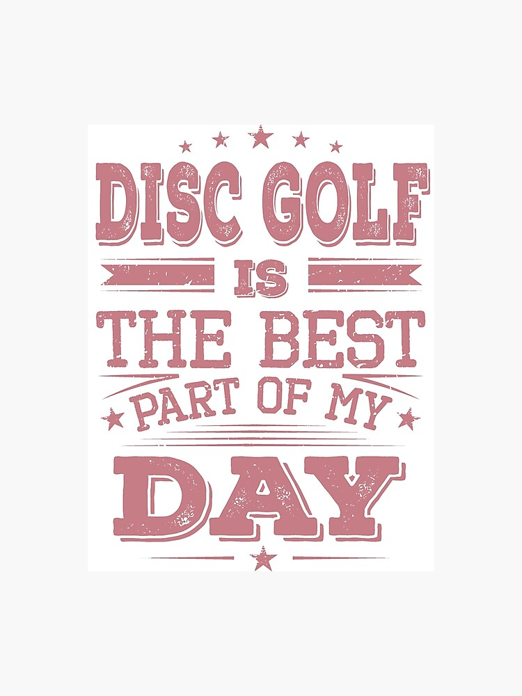 Disc Best Part Of Day-Cool Funny Disc Golf Player Team Champion Sayings  Slogan Quotes | Photographic Print