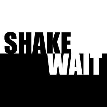 Shake Wait Official Merch by dapperoctopus