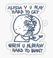 Alyssa Y U PLAY HARD TO GET Sticker