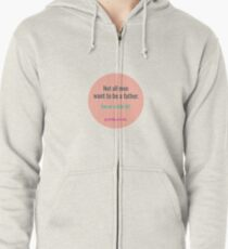 NOT ALL MEN WANT TO BE A FATHER Zipped Hoodie