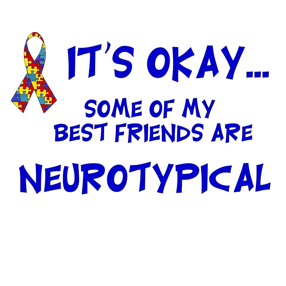 Neurotypical Friends by bmgdesigns