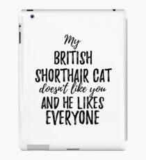 Vinilo o funda para iPad My British Shorthair Cat Doesn't Like You and He Likes Everyone