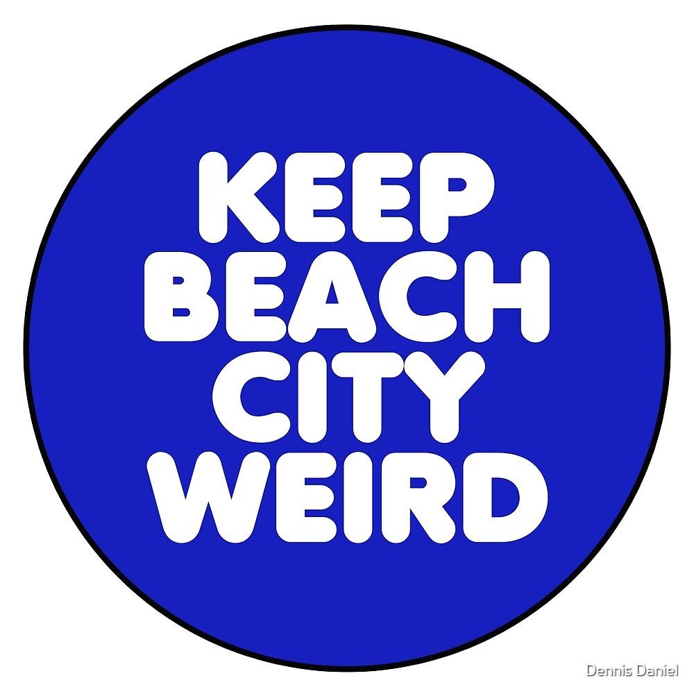 Keep Beach City Weird Button by Dennis Daniel