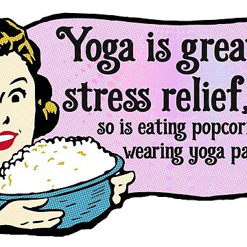 Retro Yoga Woman - Relieve Stress - Eat Popcorn in Yoga Pants - Stress Eating Parody by traciv