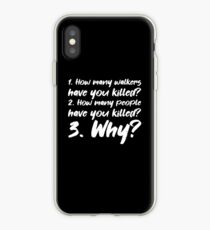 1. How many walkers have you killed? 2. How many people have you killed? 3. Why? iPhone-Hülle & Cover