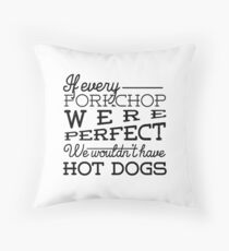 If every porkchop were perfect we wouldn't have hot dogs Throw Pillow