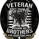 US Veteran Thank my Brothers Who Never Came Back  by IconicTee