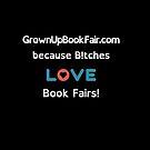 BITCHES LOVE BOOK FAIRS by GrownUpBookFair