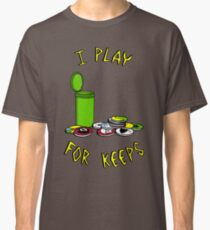 I play for keeps! Classic T-Shirt