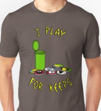 I play for keeps! Unisex T-Shirt