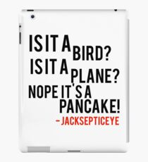 Is it a bird is it a plane no it's a pancake quote by jacksepticeye  iPad Case/Skin