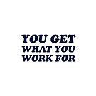 you get what you work for by IdeasForArtists