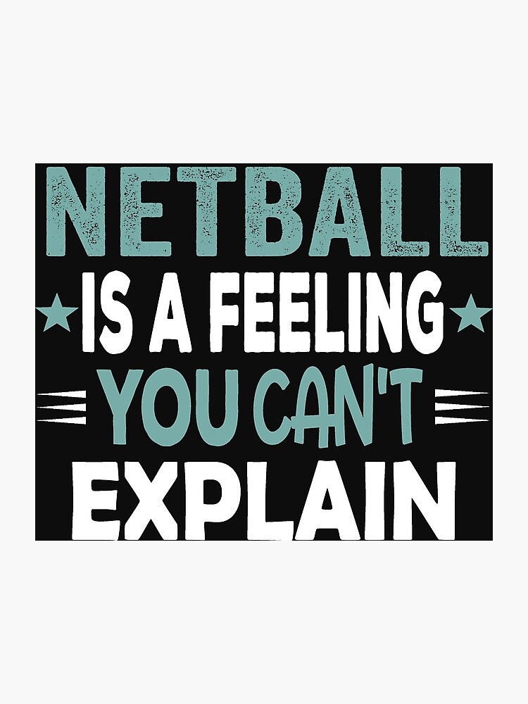 Netball Feeling-Cool Funny Best Netball Player Team Quotes Champion Sayings  | Photographic Print
