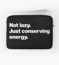 Not lazy. Just conserving energy. Laptop Sleeve